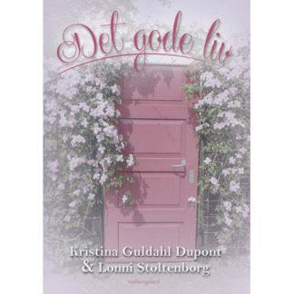 Det gode liv - Bog af Kristina Guldahl Dupont og Lonni Stoltenborg